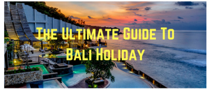 Ultimate Bali Holiday Guide